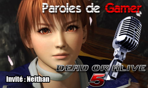 TNP interview DOA5 PAROLES DE GAMER   Dead or Alive 5 avec Neithan