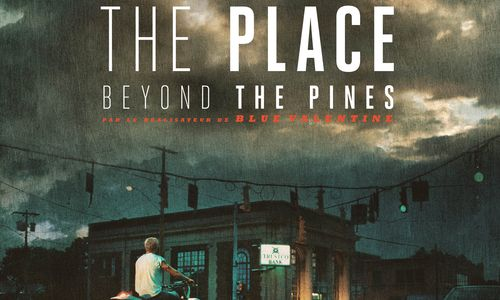 TNP theplacebeyondthepines header CRITIQUE CINE   The Place Beyond the Pines